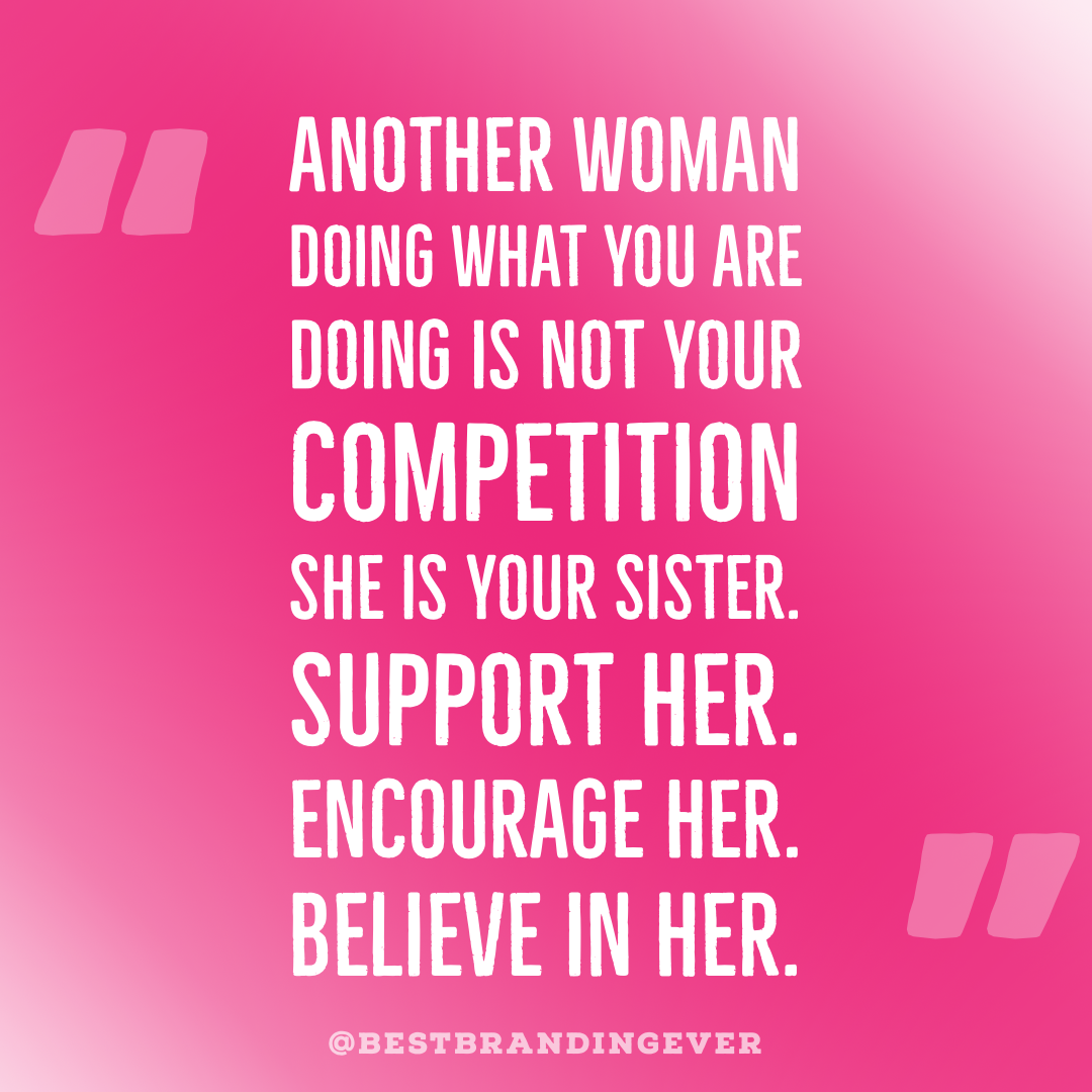 Another Woman Doing What You Are Doing Is Not Your Competition. She is your Sister. Support Her. Encourage Her. Believe in Her.